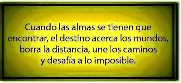 Frases de amor, almas, encontrar, destino, acerca, mundos, borra, distancia, caminos, desafía, imposible.